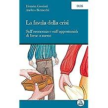 La favola della crisi: Sull'economia e sull'opportunità di farne a meno (Olos)