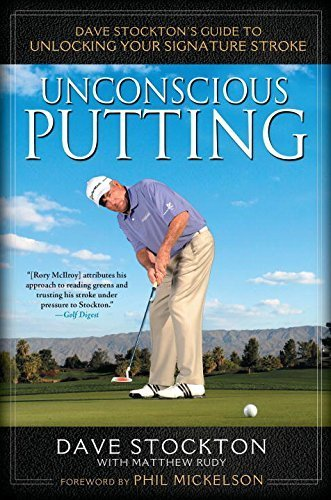 Unconscious Putting: Dave Stockton's Guide to Unlocking Your Signature Stroke 1st edition by Stockton, Dave, Rudy, Matthew (2011) Hardcover