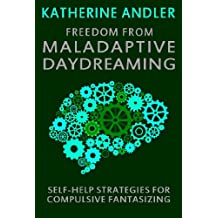 Freedom from Maladaptive Daydreaming: Self-Help Strategies for Excessive and Compulsive Fantasizing (English Edition)