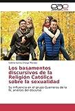 Los basamentos discursivos de la Religión Católica sobre la sexualidad: Su influencia en el grupo Guerreros de la fe, análisis del discurso