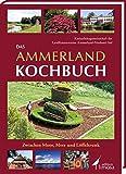 Das Ammerland Kochbuch: Zwischen Moor, Meer und Löffeltrunk
