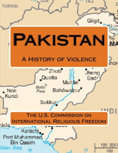 Pakistan: A History of Violence por The U.S. Commission on International Religious Freedom