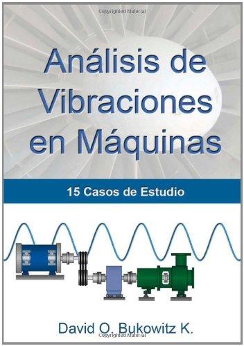 Análisis de Vibraciones en Máquinas:  15 Casos de Estudio: Volume 1