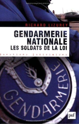 Gendarmerie nationale : Les soldats de la loi par Richard Lizurey