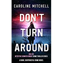 Don't Turn Around: A dark, suspenseful crime novel (Detective Jennifer Knight Crime Thriller Series Book 1)