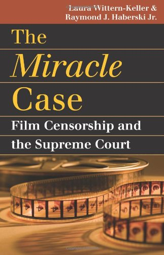 The Miracle Case: Film Censorship and the Supreme Court (Landmark Law Cases and American Society)