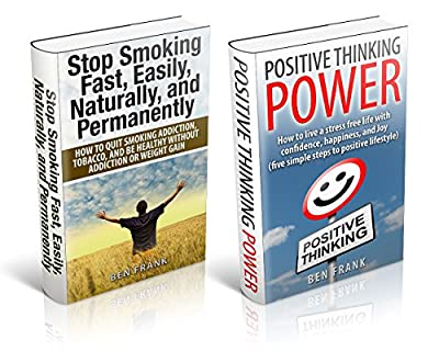 Positive Thinking Power & Stop Smoking Fast: How to live a stress free life with confidence, happiness, and Joy & quit smoking addiction, tobacco, and ... or weight gain (thesuccesslife.com Book 10)