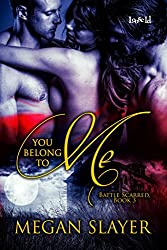You Belong to Me (Battle Scarred Book 3)