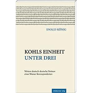 513uT00mVXL. SS300  - Kohls Einheit unter drei: Weitere deutsch-deutsche Notizen eines Wiener Korrespondenten