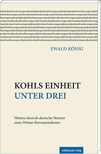 513uT00mVXL - Kohls Einheit unter drei: Weitere deutsch-deutsche Notizen eines Wiener Korrespondenten