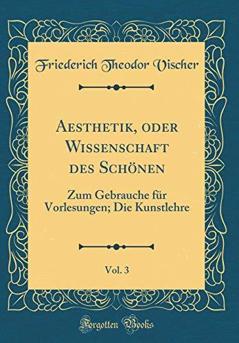 Aesthetik, oder Wissenschaft des Schönen, Vol. 3: Zum Gebrauche für Vorlesungen; Die Kunstlehre (Classic Reprint)