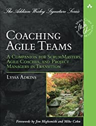 Coaching Agile Teams: A Companion for ScrumMasters, Agile Coaches, and Project Managers in Transition (Addison-Wesley Signature Series (Cohn)) by Lyssa Adkins (2010-05-28)