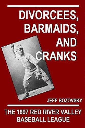 Divorcees, Barmaids, and Cranks: The 1897 Red River Valley Baseball League (English Edition) por Jeffrey J Bozovsky