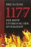 1177 v.Chr.: Der erste Untergang der Zivilisation - Eric H. Cline