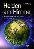 Helden am Himmel: Astralmythen und Sternbilder des Altertums - Ernst Künzl