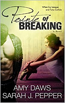 Pointe of Breaking by [Pepper, Sarah J., Daws, Amy]