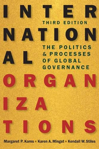 International Organizations: The Politics and Processes of Global Governance por Margaret P. Karns