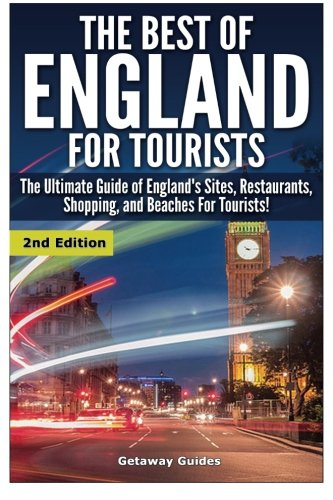 The Best of England for Tourists: The Ultimate Guide of England's Sites, Restaurants, Shopping, and Beaches for Tourists!