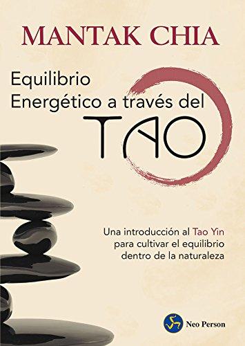 Equilibrio Energético A Través Del Tao. Una Introducción Al Tao Yin Para Cultivar El Equilibrio Dentro De La Naturaleza (Neo-Ser)