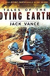 Tales of the Dying Earth: Including 'The Dying Earth,' 'The Eyes of the Overworld,' 'Cugel's Saga,' and 'Rhialto the Marvellous' (English Edition)