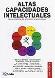 ALTAS CAPACIDADES INTELECTUALES: GUIA PRÁCTICA DE ATENCIÓN EN EL AULA Y EN CASA