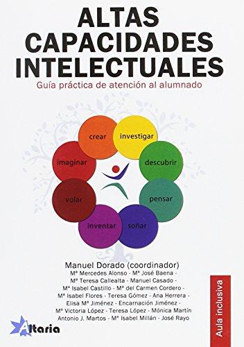 ALTAS CAPACIDADES INTELECTUALES: GUIA PRÁCTICA DE ATENCIÓN EN EL AULA Y EN CASA por MANUEL DORADO PÉREZ