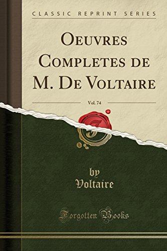 Oeuvres Completes de M. de Voltaire, Vol. 74 (Classic Reprint) par  Voltaire