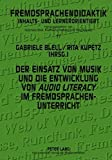 Der Einsatz von Musik und die Entwicklung von «audio literacy» im Fremdsprachenunterricht (Fremdsprachendidaktik inhalts- und lernerorientiert / ... Pedagogy - content- and learner-oriented)