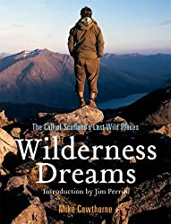 Wilderness Dreams: The Call of Scotland's Last Wild Places by Mike Cawthorne (2007-05-31)