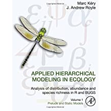Applied Hierarchical Modeling in Ecology: Analysis of distribution, abundance and species richness in R and BUGS: Volume 1:Prelude and Static Models