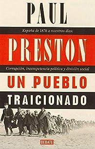 Un pueblo traicionado: España de 1876 a nuestros días: Corrupción, incompetencia política y división social par Paul Preston