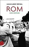 Rom. Eine Ekstase - Hanns-Josef Ortheil