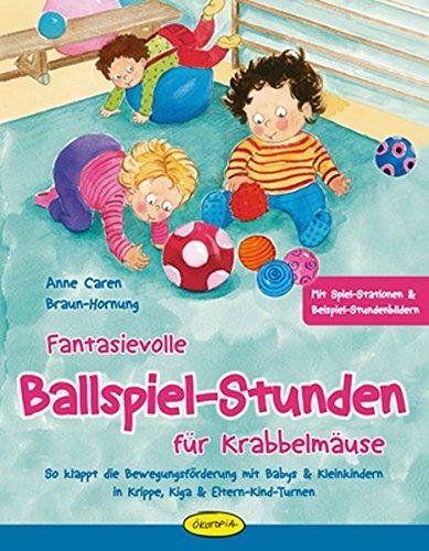 Fantasievolle Ballspiel-Stunden für Krabbelmäuse: So klappt die Bewegungsförderung mit Babys & Kleinkindern in Krippe, Kiga & Eltern-Kind-Turnen