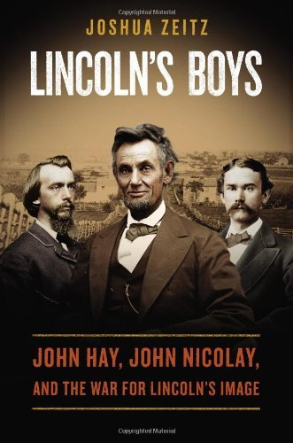 Lincoln's Boys: John Hay, John Nicolay, and the War for Lincoln's Image by Joshua Zeitz (2014-02-04)