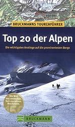Bruckmanns Tourenführer Top 20 der Alpen: Alle Wege auf die prominentesten Berge