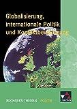 Buchners Themen Politik / Globalisierung, internationale Politik: Die politische Gestaltung der entgrenzten Welt - Andreas Gerster, Hartwig Riedel