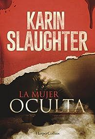 La mujer oculta par Karin Slaughter
