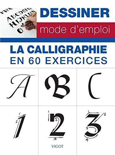 La calligraphie en 60 exercices : Dessiner mode d'emploi par Collectif