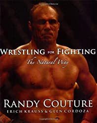 Wrestling for Fighting: The Natural Way by Randy Couture (2007-06-15)