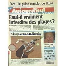 AUJOURD'HUI EN FRANCE [No 17342] du 08/06/2000 - MAREE NOIRE - FAUT-IL VRAIMENT INTERDIRE DES PLAGES - SAN-ANTONIO - FREDERIC DARD EST MORT - LES SPORTS - FOOT - TENNIS AVEC MARY