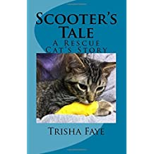Scooter's Tale: A Rescue Cat's Story by Trisha Faye (2016-03-31)