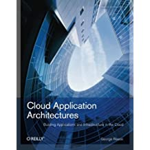 Cloud Application Architectures: Building Applications and Infrastructure in the Cloud (Theory in Practice (O'Reilly)) by George Reese (2009-04-13)