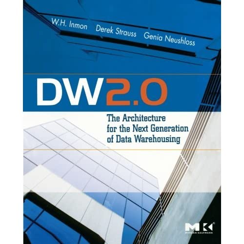 DW 2.0: The Architecture for the Next Generation of Data Warehousing (Morgan Kaufman Series in Data Management Systems) by W.H. Inmon Derek Strauss Genia Neushloss(2008-07-09)