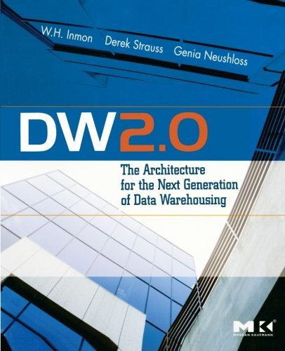 DW 2.0: The Architecture for the Next Generation of Data Warehousing (Morgan Kaufman Series in Data Management Systems) by W. H. Inmon (25-Jun-2008) Paperback