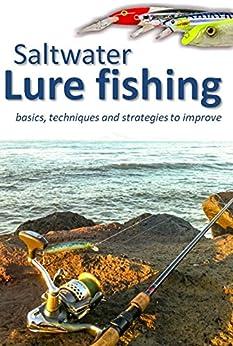 Saltwater lure fishing: basics, techniques and strategies to improve (English Edition) di [del pizzo, luigi]