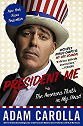 President Me: The America That's in My Head by Adam Carolla (2015-01-20)