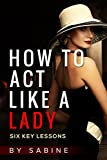 How to act like a lady: Six key lessons