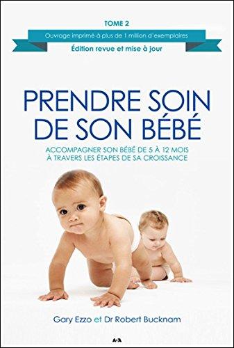 Prendre soin de son bébé : Tome 2, Accompagner son bébé de 5 à 12 mois à travers les étapes de sa croissance