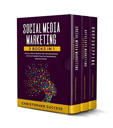 Social Media Marketing: 3 Books in 1: Social Media for Beginners, Affiliate Marketing for Beginners & Dropshipping (English Edition)
