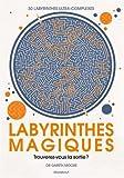 Labyrinthes magiques : Trouverez-vous la sortie ? 30 labyrinthes ultra-complexes